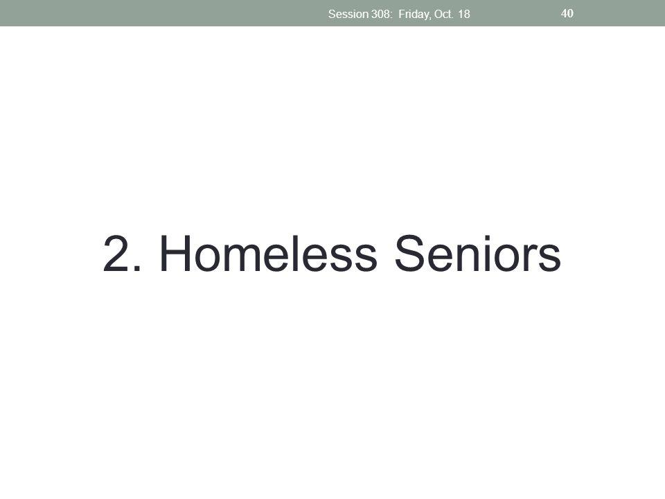 Session 308: Friday, Oct. 18 2. Homeless Seniors