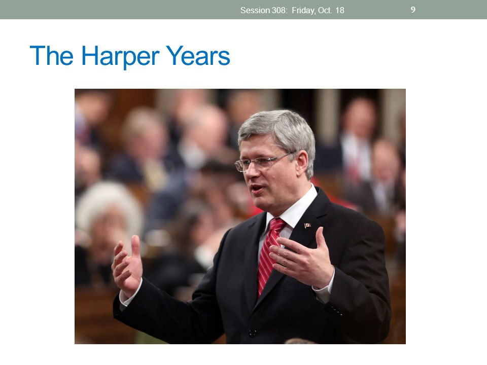 The Harper Years Session 308: Friday, Oct. 18