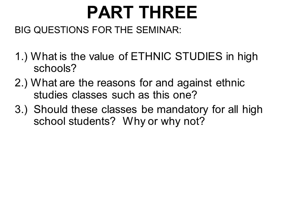 PART THREE 1.) What is the value of ETHNIC STUDIES in high schools