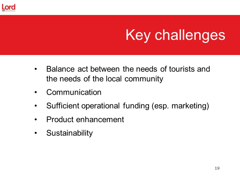 Key challenges Balance act between the needs of tourists and the needs of the local community. Communication.