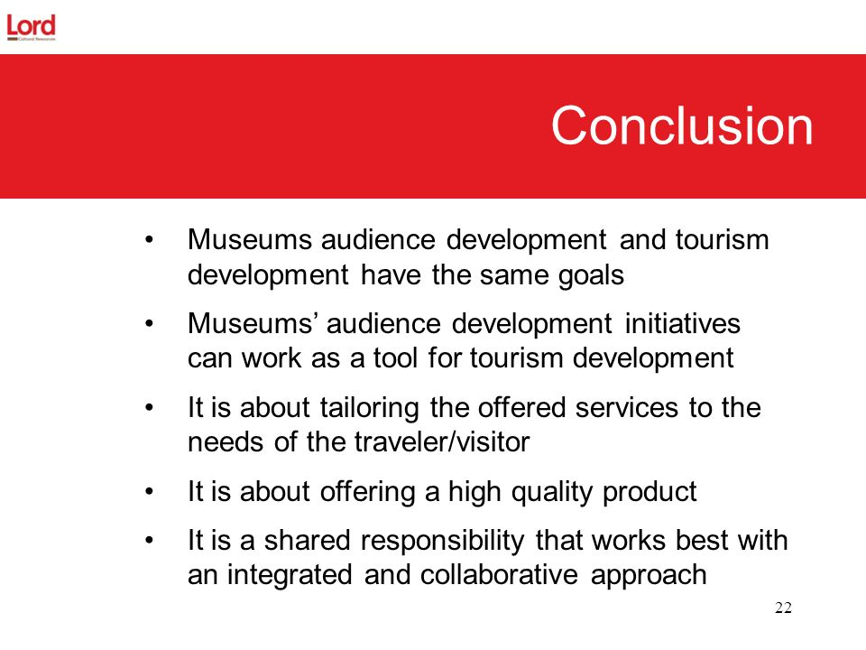 Conclusion Museums audience development and tourism development have the same goals.