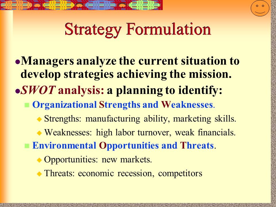Strategy Formulation Managers analyze the current situation to develop strategies achieving the mission.