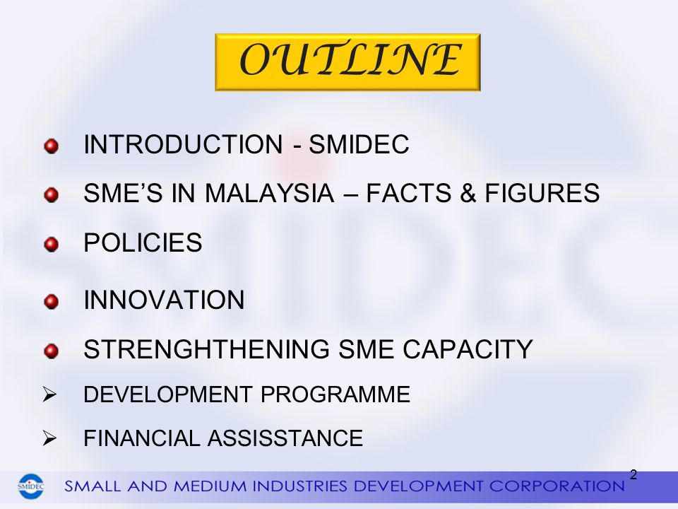 OUTLINE INTRODUCTION - SMIDEC SME'S IN MALAYSIA – FACTS & FIGURES