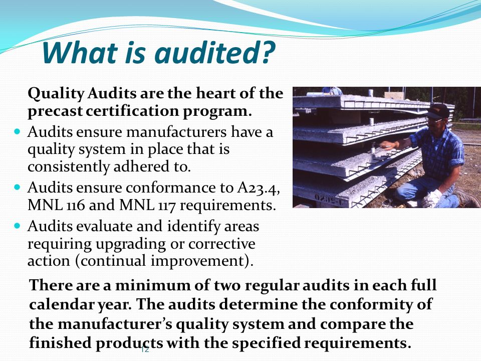 What is audited Quality Audits are the heart of the precast certification program.