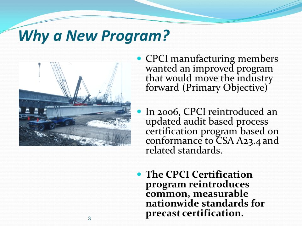 Why a New Program CPCI manufacturing members wanted an improved program that would move the industry forward (Primary Objective)