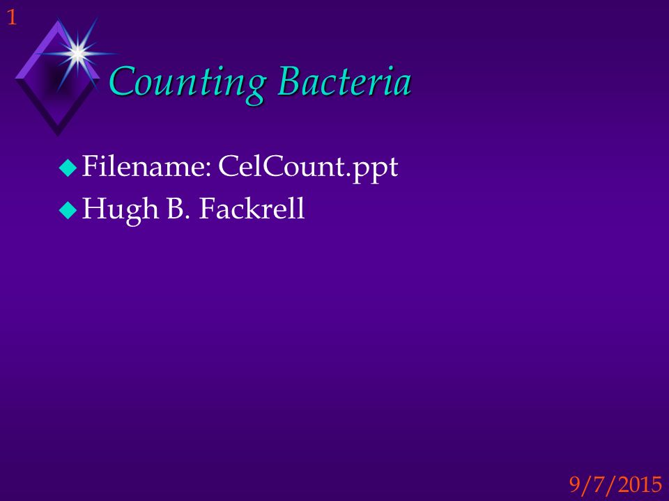 Counting Bacteria Filename: CelCount.ppt Hugh B. Fackrell
