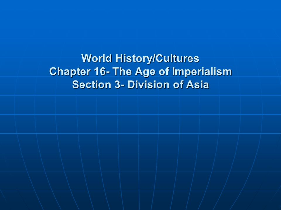 World History/Cultures Chapter 16- The Age of Imperialism Section 3- Division of Asia