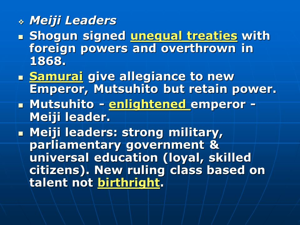 Meiji Leaders Shogun signed unequal treaties with foreign powers and overthrown in