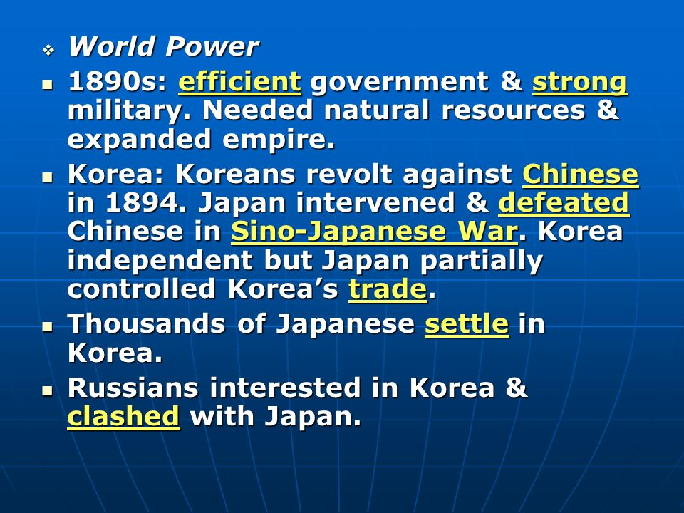 World Power 1890s: efficient government & strong military. Needed natural resources & expanded empire.