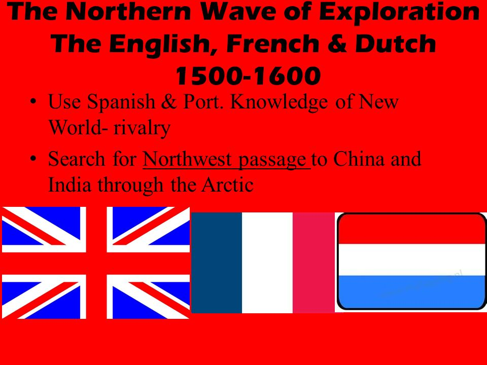 The Northern Wave of Exploration The English, French & Dutch
