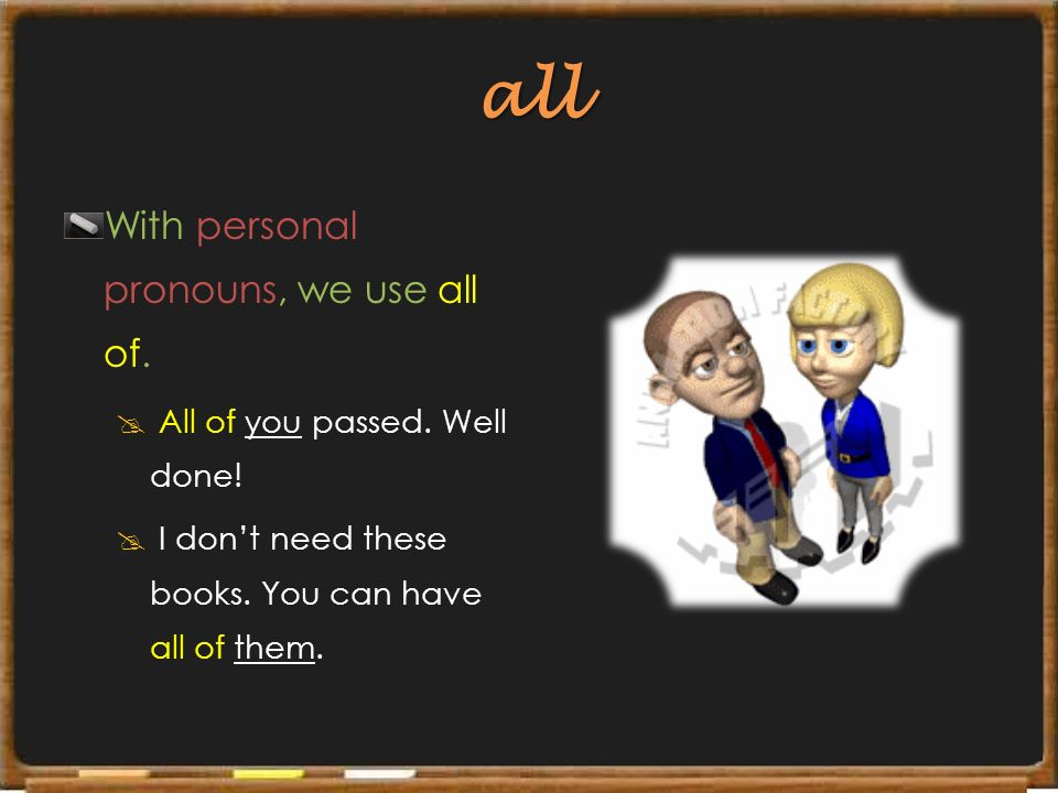 all With personal pronouns, we use all of.