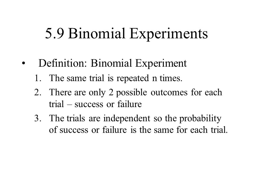 5.9 Binomial Experiments Definition: Binomial Experiment
