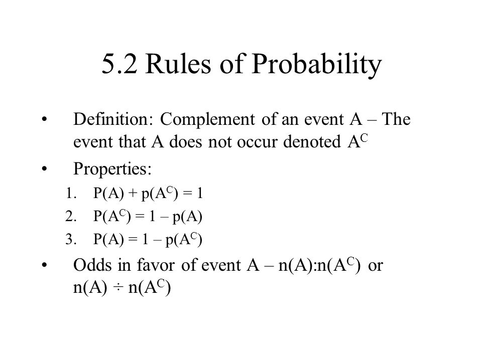 5.2 Rules of Probability Definition: Complement of an event A – The event that A does not occur denoted AC.