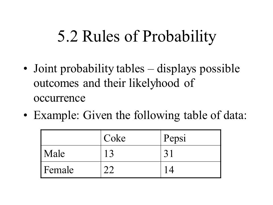 5.2 Rules of Probability Joint probability tables – displays possible outcomes and their likelyhood of occurrence.