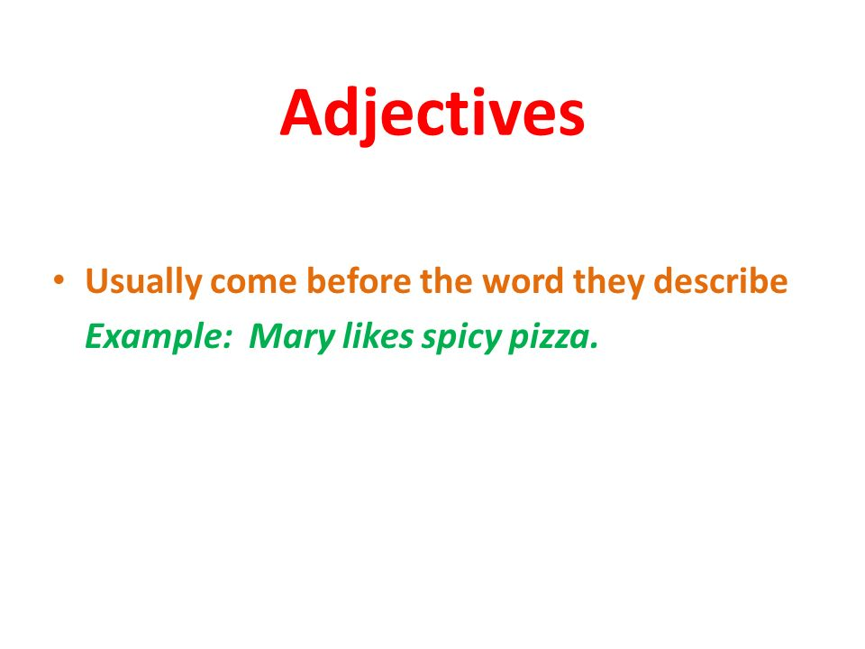 Adjectives Usually come before the word they describe
