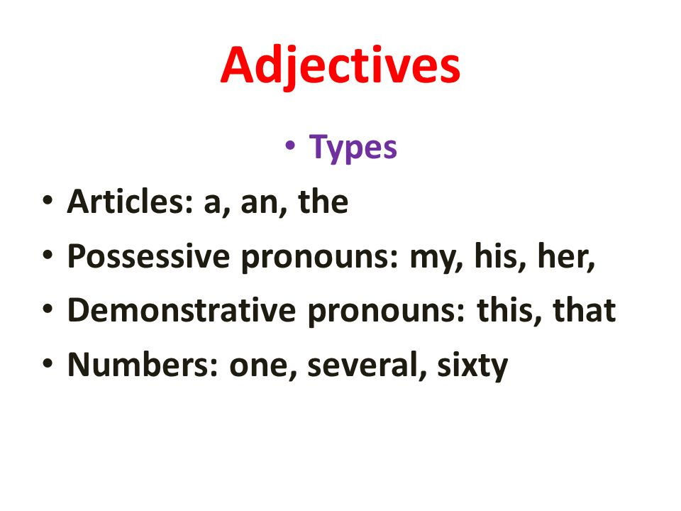 Adjectives Types Articles: a, an, the