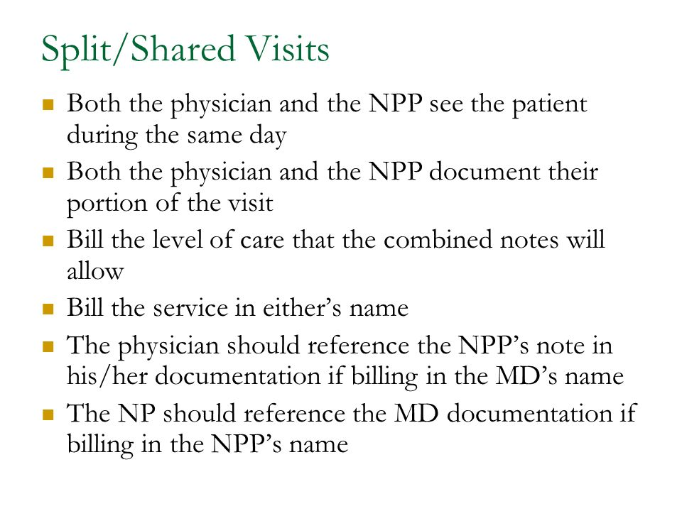 Split/Shared Visits Both the physician and the NPP see the patient during the same day.