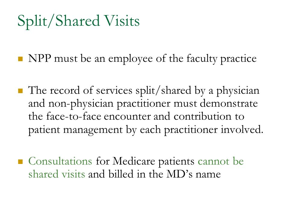 Split/Shared Visits NPP must be an employee of the faculty practice