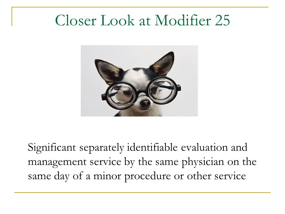 Closer Look at Modifier 25
