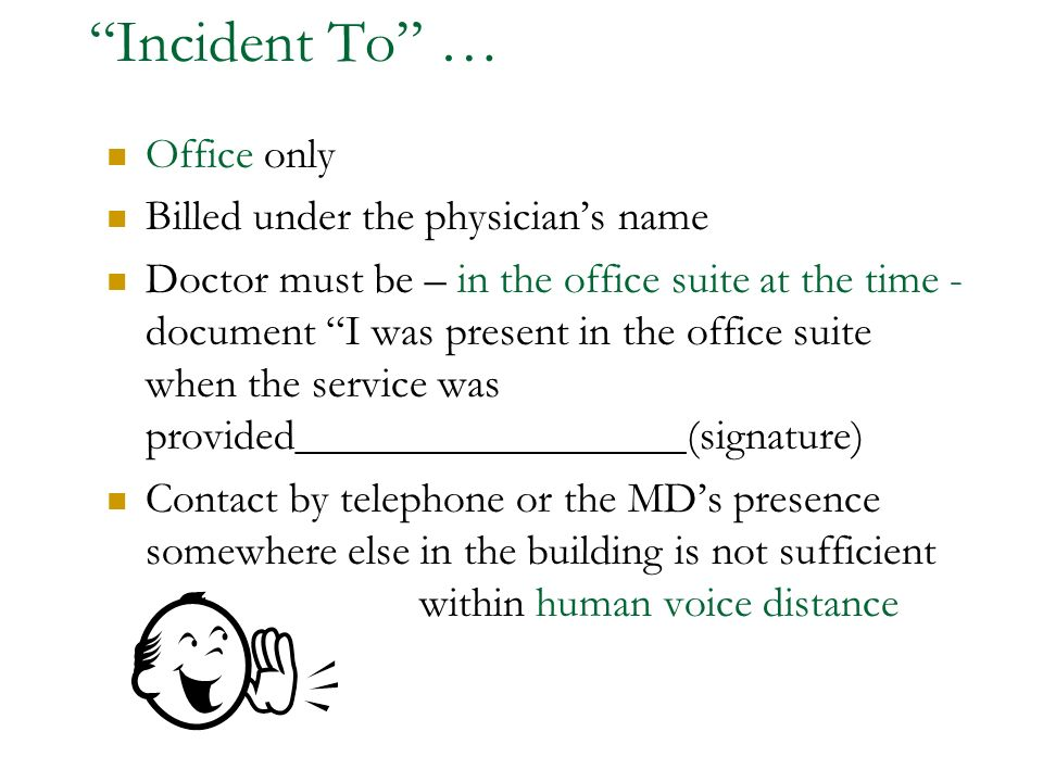 Incident To … Office only Billed under the physician's name