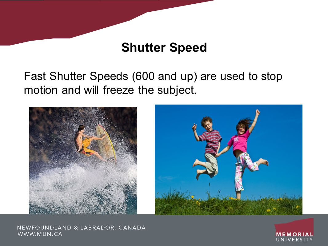 Fast Shutter Speeds (600 and up) are used to stop motion and will freeze the subject.