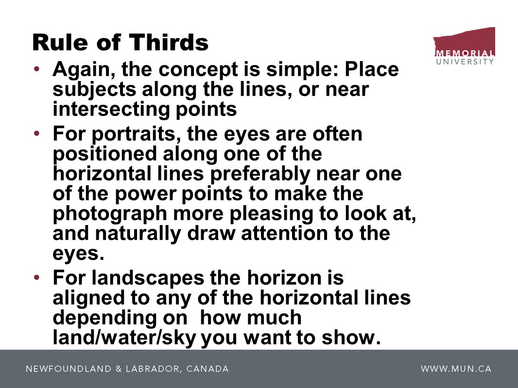 Rule of ThirdsAgain, the concept is simple: Place subjects along the lines, or near intersecting points.