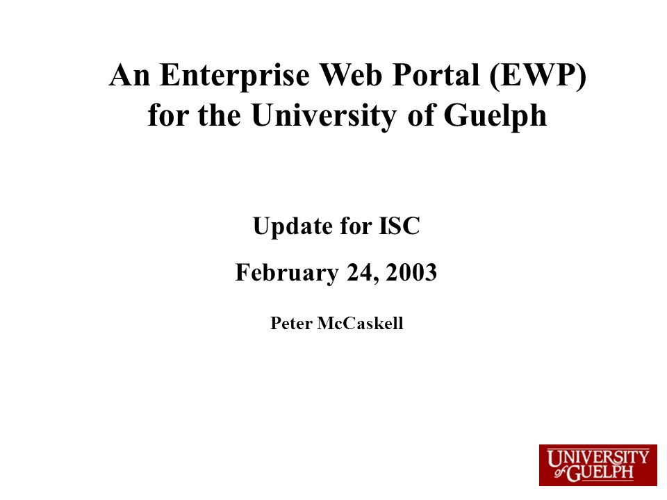 An Enterprise Web Portal (EWP) for the University of Guelph