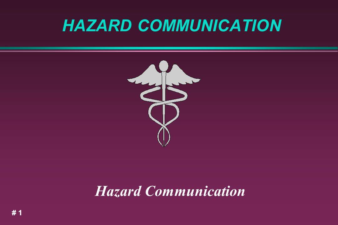HAZARD COMMUNICATION Hazard Communication # 1