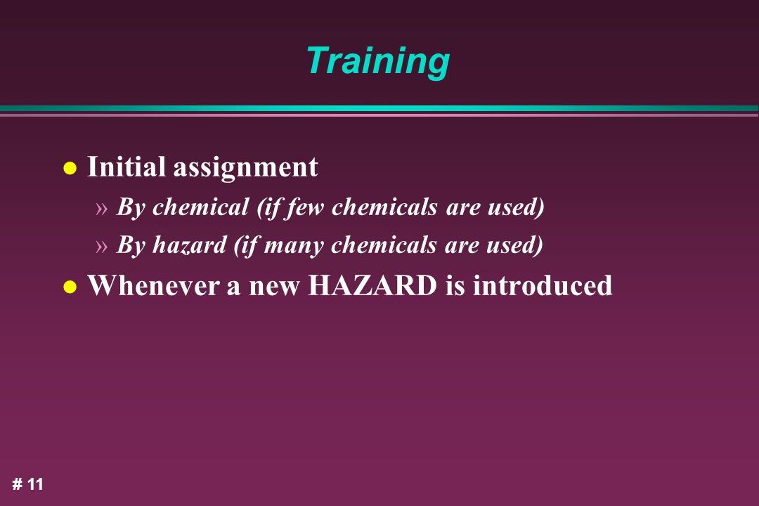 Training Initial assignment Whenever a new HAZARD is introduced