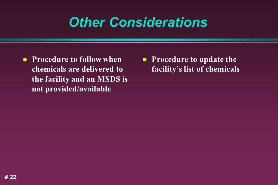 Other Considerations Procedure to follow when chemicals are delivered to the facility and an MSDS is not provided/available.