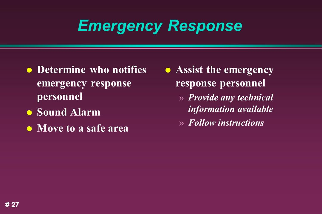 Emergency Response Determine who notifies emergency response personnel