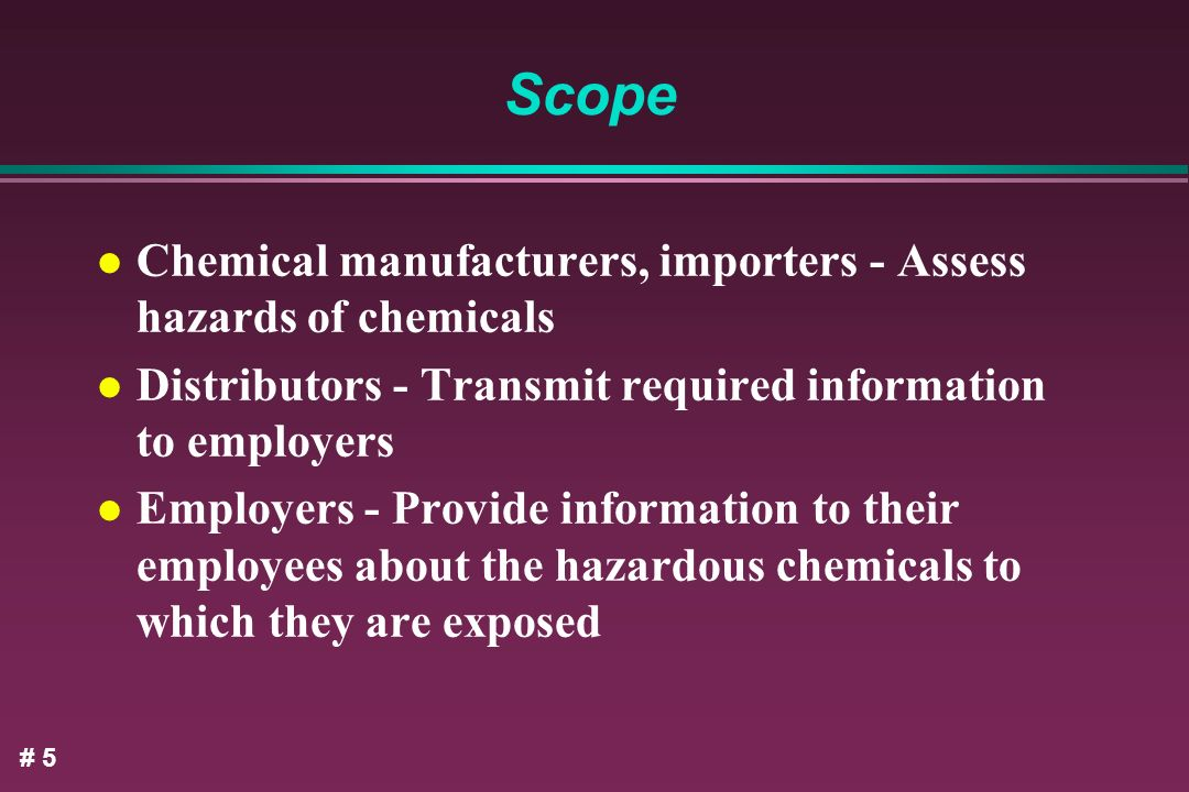 Scope Chemical manufacturers, importers - Assess hazards of chemicals