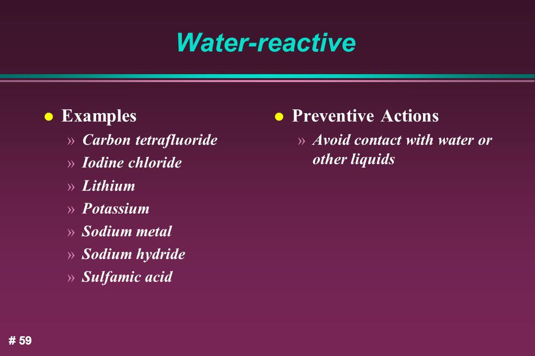 Water-reactive Examples Preventive Actions Carbon tetrafluoride