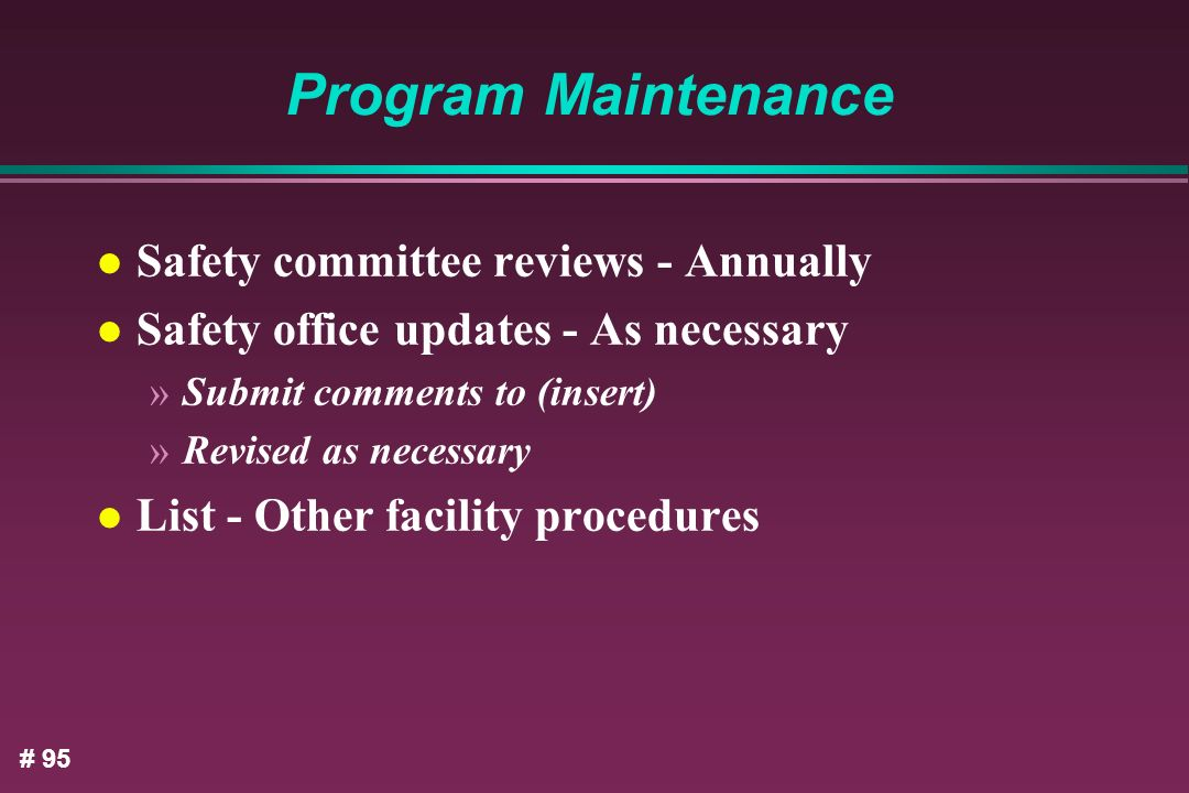 Program Maintenance Safety committee reviews - Annually