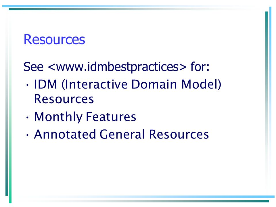 Resources See <www.idmbestpractices> for: