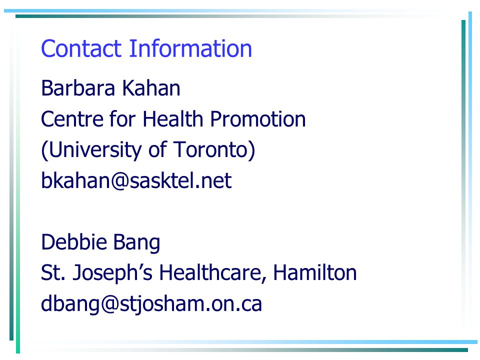 Contact Information Barbara Kahan. Centre for Health Promotion. (University of Toronto) bkahan@sasktel.net.
