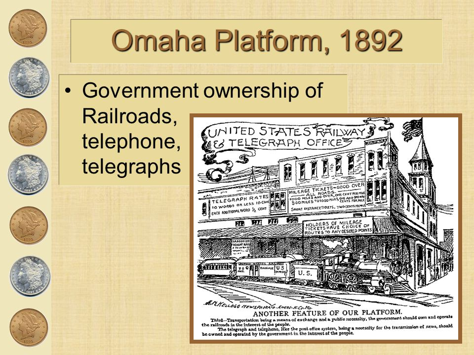 Omaha Platform, 1892 Government ownership of Railroads, telephone, telegraphs.