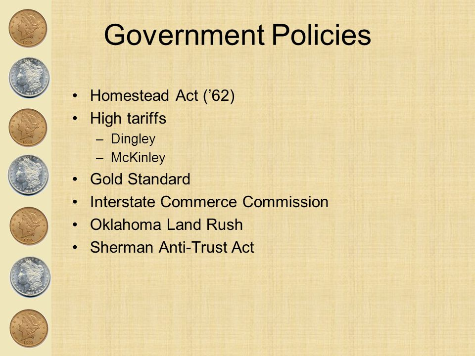Government Policies Homestead Act ('62) High tariffs Gold Standard