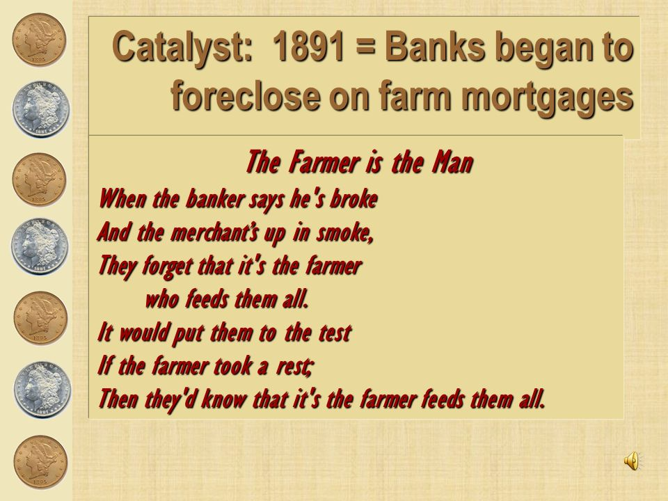 Catalyst: 1891 = Banks began to foreclose on farm mortgages