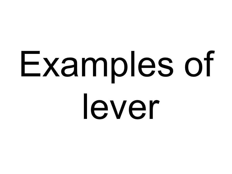 Examples Of Levers : Simple machines ppt download