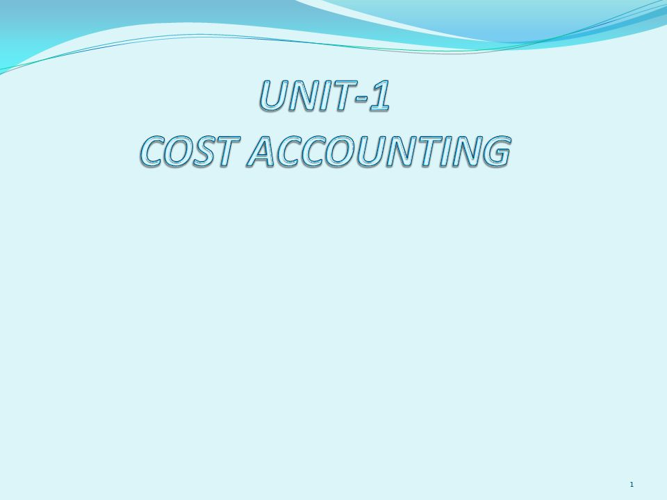 UNIT-1 COST ACCOUNTING