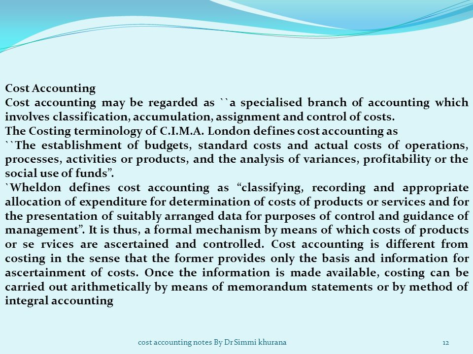 The Costing terminology of C.I.M.A. London defines cost accounting as
