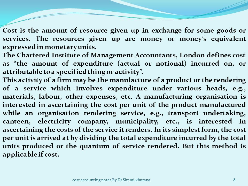 Cost is the amount of resource given up in exchange for some goods or services. The resources given up are money or money's equivalent expressed in monetary units.