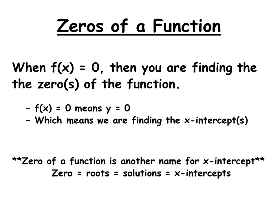 Zero = roots = solutions = x-intercepts