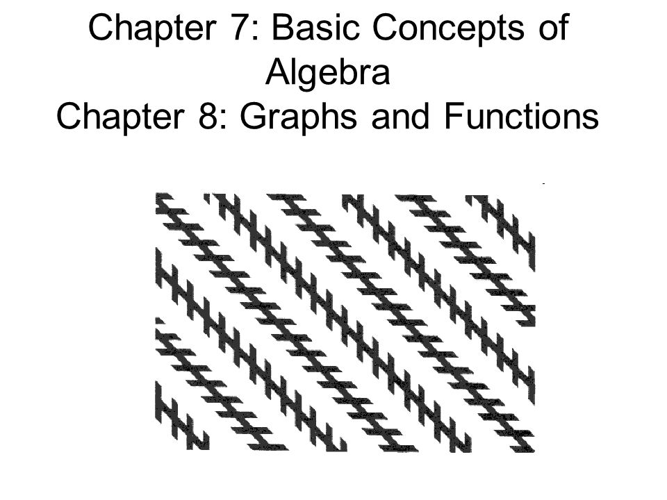 chapter 7  basic concepts of algebra chapter 8  graphs and