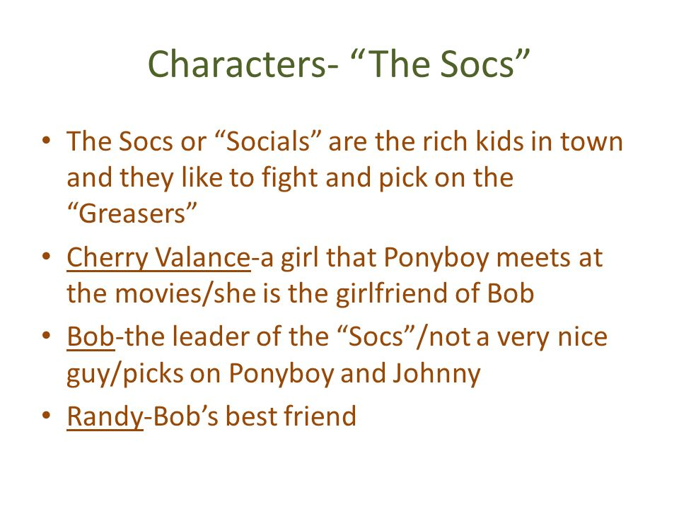 the character of ponyboy in the story of the greasers and the socs Need help on characters in s e hinton's the outsiders check out our detailed character descriptions from the creators of sparknotes.
