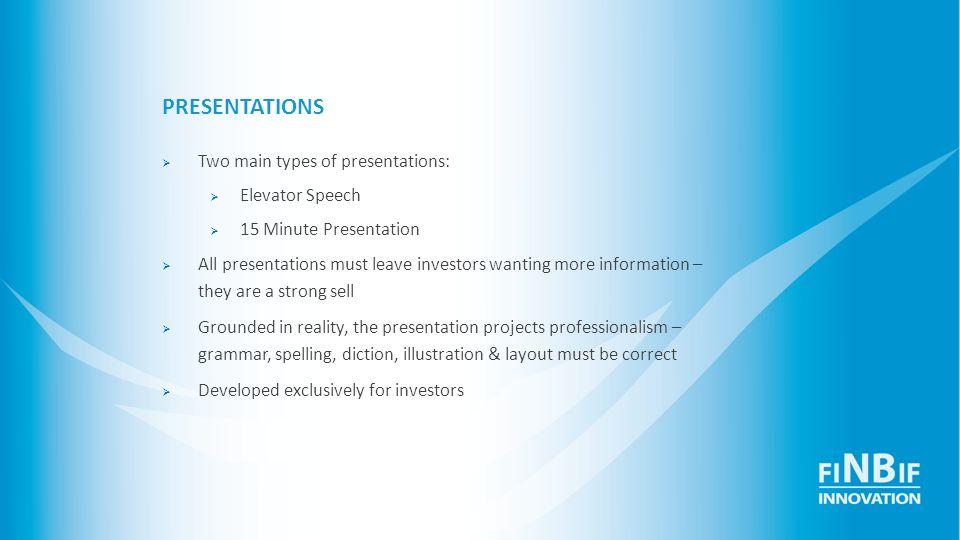 PRESENTATIONS Two main types of presentations: Elevator Speech