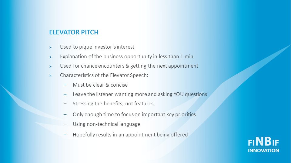 ELEVATOR PITCH Used to pique investor's interest
