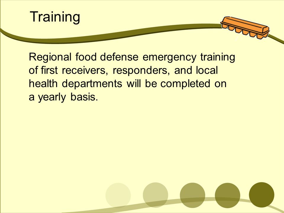 Training Regional food defense emergency training of first receivers, responders, and local health departments will be completed on a yearly basis.