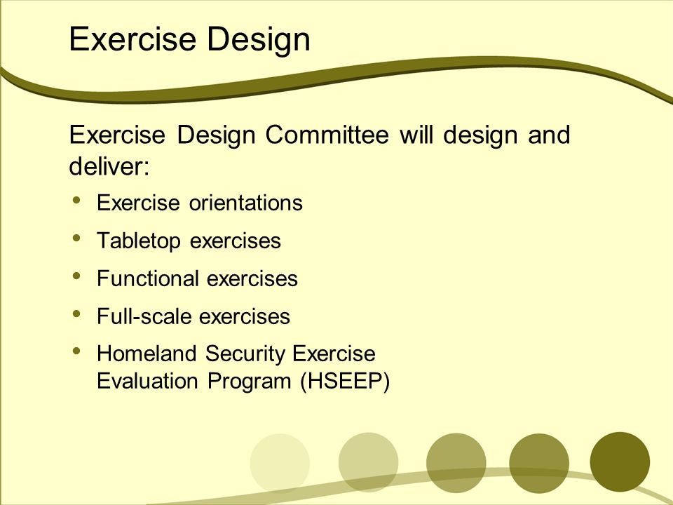 Exercise Design Exercise Design Committee will design and deliver: